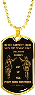 Royal Decor Collection in The Darkest Hour When The Demons Come Call On Me Brother and We Will Fight Them Together - Soldier Dog Tag Necklace