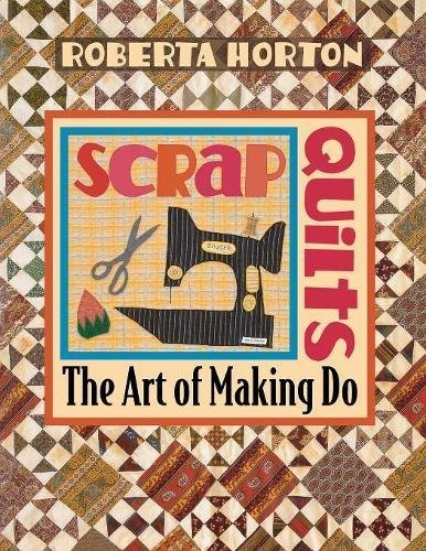 Scrap Quilts: The Art of Making Do (English Edition)