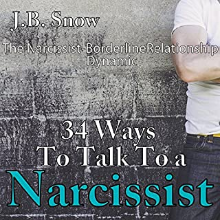 34 Ways to Talk to a Narcissist: The Narcissistic Borderline Relationship Dynamic                   By:                                                                                                                                 J.B. Snow                               Narrated by:                                                                                                                                 D Gaunt                      Length: 31 mins     113 ratings     Overall 3.9