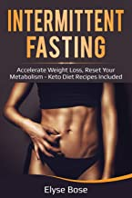 Intermittent Fasting: Accelerate Weight Loss, Reset Your Metabolism - Keto Diet Recipes Included (Dieting)
