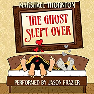 The Ghost Slept Over                   By:                                                                                                                                 Marshall Thornton                               Narrated by:                                                                                                                                 Jason Frazier                      Length: 6 hrs and 13 mins     53 ratings     Overall 4.3