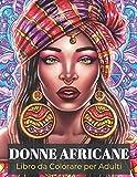 Donne Africane Libro da Colorare per Adulti: 25 Meravigliose Donne di origini Africane da Colorare | Libro da Colorare Antistress con grandi Ritratti ... sicure di se | Album con disegni rilassanti