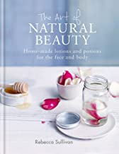 The Art of Natural Beauty: Homemade lotions and potions for the face and body