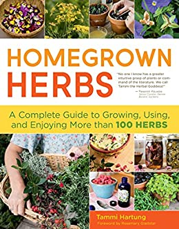 Homegrown Herbs: A Complete Guide to Growing, Using, and Enjoying More than 100 Herbs by [Tammi Hartung, Rosemary Gladstar, Saxon Holt]