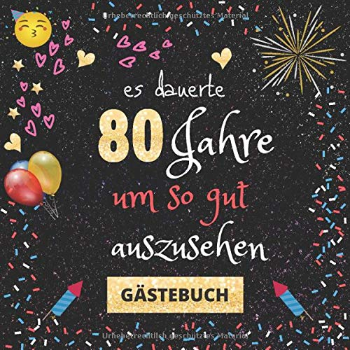 Gästebuch 80. Geburtstag: Es dauerte 80 Jahre um so gut auszusehen | witziges Gästebuch mit Fragen...