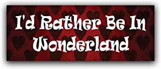 More Shiz I'd Rather Be in Wonderland Vinyl Decal Sticker - Car Truck Van SUV Window Wall Cup Laptop - One 8.25 Inch Decal - MKS0787