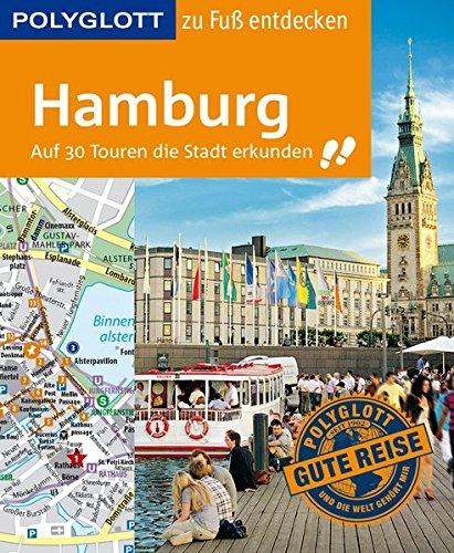 POLYGLOTT Reiseführer Hamburg zu Fuß entdecken: Auf 30 Touren die Stadt entdecken (POLYGLOTT zu Fuß entdecken)