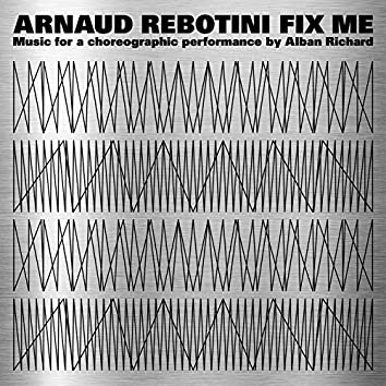 Fix Me (Music for a Choreographic Performance by Alban Richard)