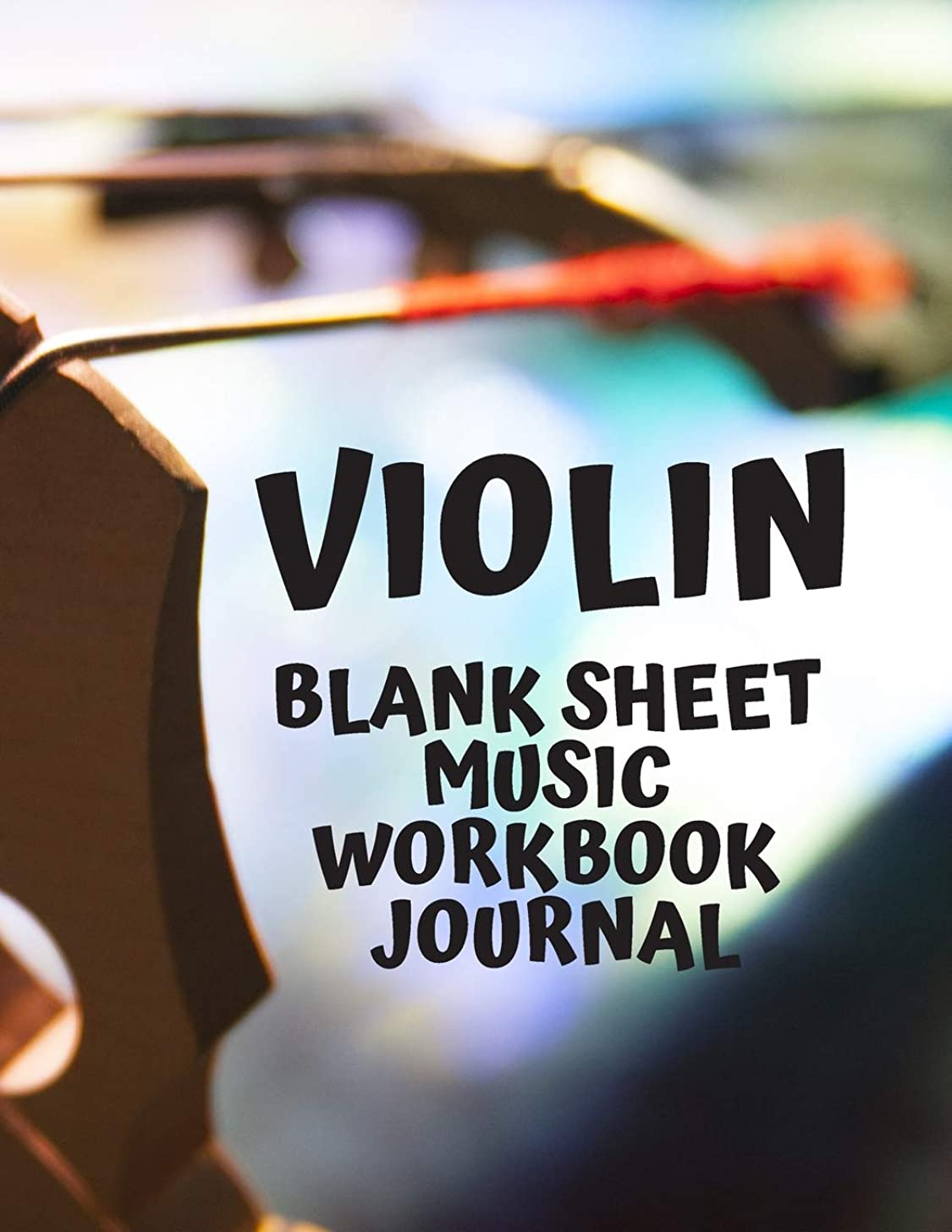Violin Blank Sheet Music Workbook Journal: Great for Beginners Advanced Kids Students Musicians Composers, 8 Staves, Table of Contents with Page Numbers, White Paper 8.5x11 inches 109 Pages