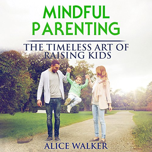 Mindful Parenting: The Timeless Art of Raising Kids audiobook cover art
