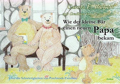 Wie der kleine Bär einen neuen Papa bekam - Über die Schwierigkeiten von Patchwork-Familien - Bilderbuch ab 3 bis 7 Jahre