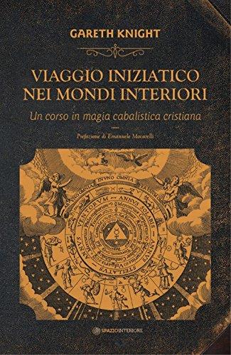 Viaggio iniziatico nei mondi interiori. Un corso in magia cabalistica cristiana