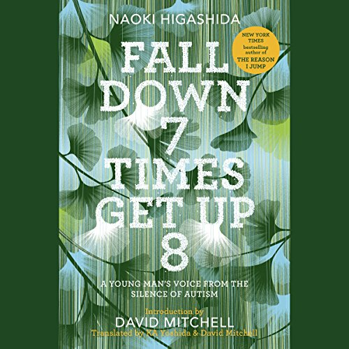 Fall Down 7 Times Get Up 8     A Young Man's Voice from the Silence of Autism              By:                                                                                                                                 Naoki Higashida,                                                                                        KA Yoshida - translator,                                                                                        David Mitchell - translator                               Narrated by:                                                                                                                                 David Mitchell,                                                                                        Thomas Judd                      Length: 3 hrs and 47 mins     36 ratings     Overall 4.6