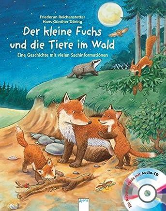 Der kleine Fuchs und die Tiere im Wald: Eine Geschichte mit vielen Sachinformationen