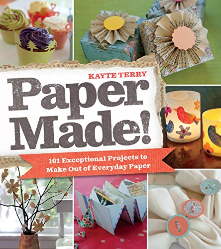 Paper Made!: 101 Exceptional Projects to Make Out of Everyday Paper (English Edition)