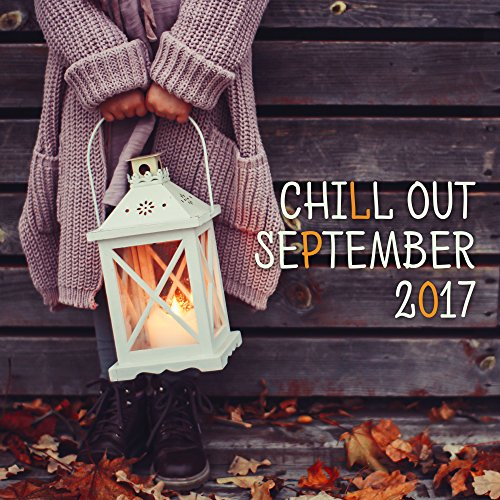 Chill Out September 2017 – Relax & Chill, Fresh Chill Out Music, Electronic Vibes, September Hits 2017