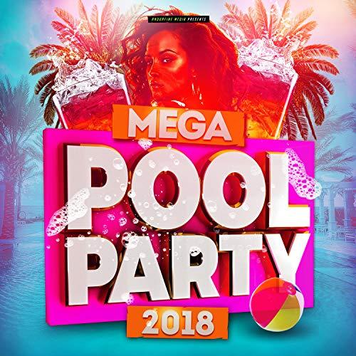 Mega Pool Party 2018 [Explicit]