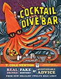 Cocktail Dive Bar: Real Drinks, Fake History, and Questionable Advice from New Orleans's Twelve Mile Limit