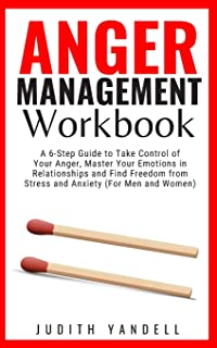 Anger Management Workbook: A 6-Step Guide to Take Control of Your Anger, Master Your Emotions in Relationships and Find Fr...