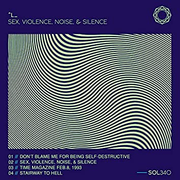 Sex, Violence, Noise, & Silence