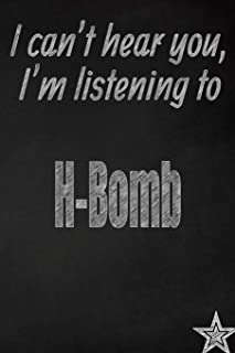 I can't hear you, I'm listening to H-Bomb creative writing lined journal: Promoting band fandom and music creativity through journaling…one day at a time (Bands series)