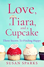Love, a Tiara, and a Cupcake: Three Secrets to Finding Happy