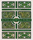 royal gardens of the world: 21 of the world's most celebrated gardens, from the alhambra to highgrove and beyond (english edition)
