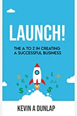 Launch!: The A to Z in Creating a Successful Business Kindle Edition