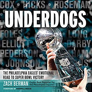Underdogs     The Philadelphia Eagles' Emotional Road to Super Bowl Victory              De :                                                                                                                                 Zach Berman,                                                                                        Merrill Reese - foreword                               Lu par :                                                                                                                                 Peter Coleman                      Durée : 8 h et 39 min     Pas de notations     Global 0,0