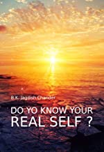 Do You Know Your Real Self?: A dissertation on the Self & Consciousness from the view-point of Science, Spirituality, Philosophy, Psychology, Yoga, Religions & Commonsense