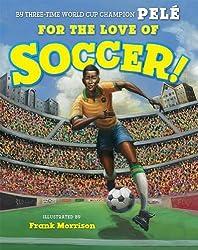 For the Love of Soccer! byPelé, illustratedby Frank Morrison