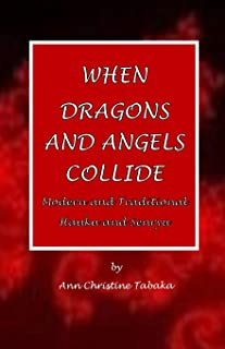 When Dragons and Angels Collide: Modern & Traditional Haiku & Senryu