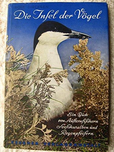 Die Insel der Vögel. Ein Buch von Austernfischern, Seeschwalben und Regenpfeifern. Mit 70 Abbildungen nach Aufnahmen des Verfassers und einer Karte. ,