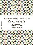 Cuaderno práctico de ejercicios de psicología positiva (Psico Prácticos)