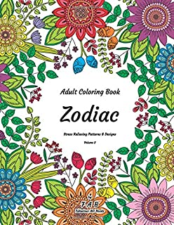 Adult Coloring Book - Zodiac - Stress Relieving Patterns & Designs - Volume 2: More than 50 unique, fabulous, delicately designed & inspiringly intricate stress relieving patterns & designs!