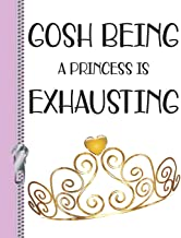 Gosh Being A Princess Is Exhausting: Drama Girl College Ruled Composition Writing Notebook