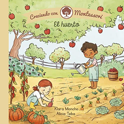 El huerto (Creciendo con Montessori. Pequeñas manitas)
