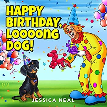Happy Birthday Loooong Dog!  Puppy Party Time Book Children s Rhyming Story for Toddlers Preschoolers Ages 3 to 5 Preschool Kindergarten  Loooong Dog s Adventures