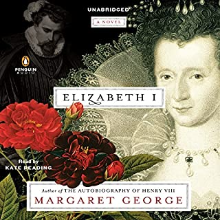 Elizabeth I     A Novel              Written by:                                                                                                                                 Margaret George                               Narrated by:                                                                                                                                 Kate Reading                      Length: 31 hrs and 7 mins     4 ratings     Overall 4.5