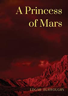 A Princess of Mars: a science fantasy novel by American writer Edgar Rice Burroughs