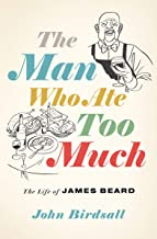 The Man Who Ate Too Much: The Life of James Beard