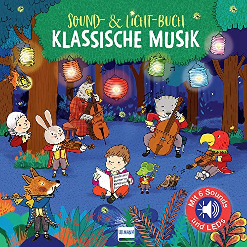 Sound-& Licht-Buch Klassische Musik (Klassik für Kinder): Pappbilderbuch mit integrietem Soundchip und LEDs auf jeder Doppelseite (Soundbücher)