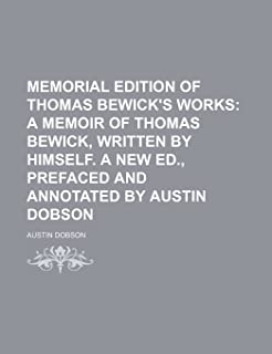 Memorial Edition of Thomas Bewick's Works (Volume 5); A Memoir of Thomas Bewick, Written by Himself. a New Ed., Prefaced a...