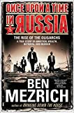 Once Upon a Time in Russia: The Rise of the Oligarchs?A True Story of Ambition, Wealth, Betrayal, and Murder - Ben Mezrich
