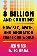 8 Billion and Counting: How Sex, Death, and Migration Shape Our World