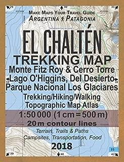 El Chalten Trekking Map Monte Fitz Roy & Cerro Torre Lago O'Higgins, Del Desierto Parque Nacional Los Glaciares Trekking/Hiking/Walking Topographic ... Guide Hiking Maps for Patagonia Argentina)