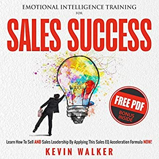 Emotional Intelligence Training for Sales Success     Learn How to Sell and Sales Leadership by Applying This Sales EQ Acceleration Formula Now              By:                                                                                                                                 Kevin Walker                               Narrated by:                                                                                                                                 Mark Norman                      Length: 3 hrs and 6 mins     25 ratings     Overall 4.8