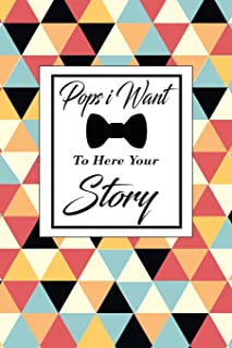 Pops i Want To Here Your Story: A dad's guided journal or Notebook for his childhood and teenage memories of his early lif...