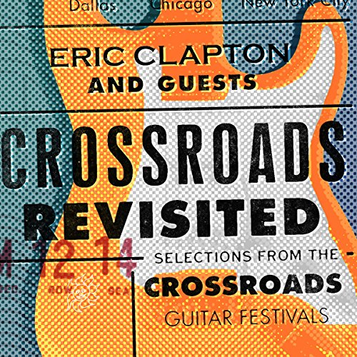 Crossroads Revisited: Selections from the Crossroads Guitar Festivals (2016 Remaster)