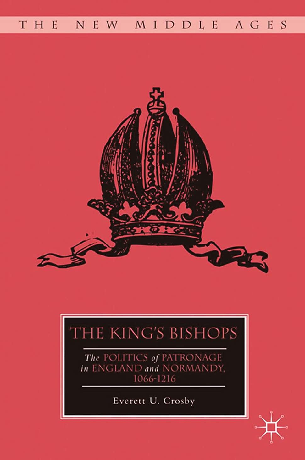 みがきます退屈未就学The King's Bishops: The Politics of Patronage in England and Normandy, 1066–1216 (The New Middle Ages) (English Edition)